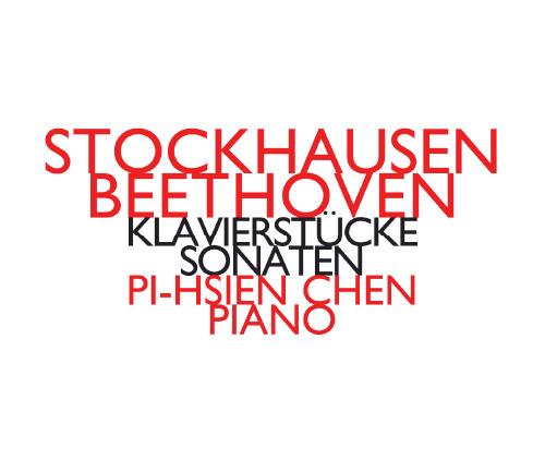Stockhausen / Beethoven (Pi-hsien Chen): Klavierstucke / Sonaten (Hat [now] ART)