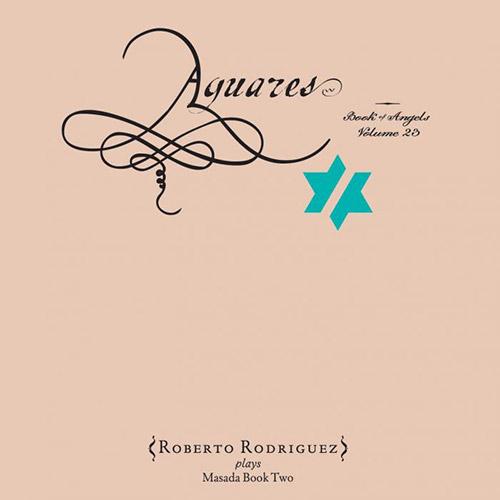 Rodiriguez, Roberto / Zorn, John: Aguares: The Book Of Angels Volume 23 (Tzadik)