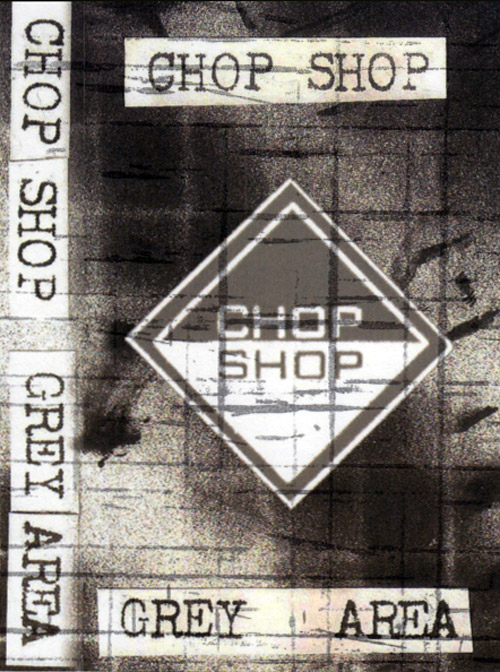 Chop Shop: Grey Area [CASSETTE] (Banned Production)