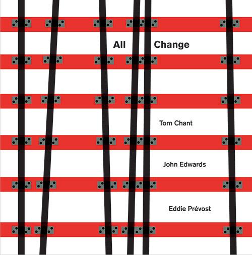 Chant, Tom / John Edwards / Eddie Prevost: All Change (Matchless)