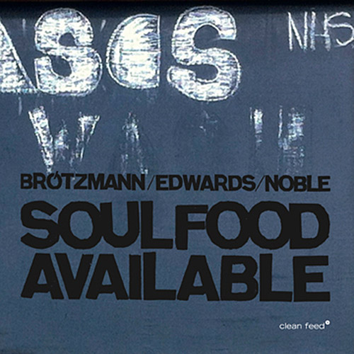 Brotzmann / Edwards / Noble: Soulfood Available (Clean Feed)