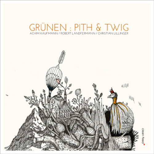 Grunen (Kaufmann / Landfermann / Lillinger): Pith and Twing (Clean Feed)