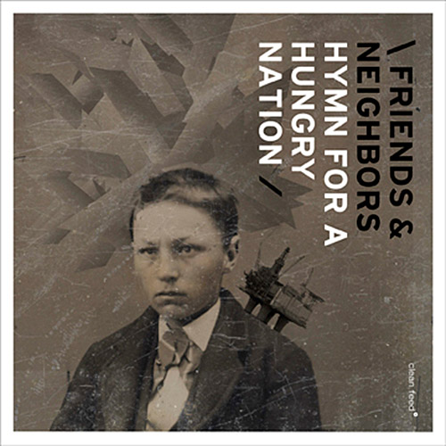 Friends and Neighbors: Hymn For A Hungry Nation (Clean Feed)