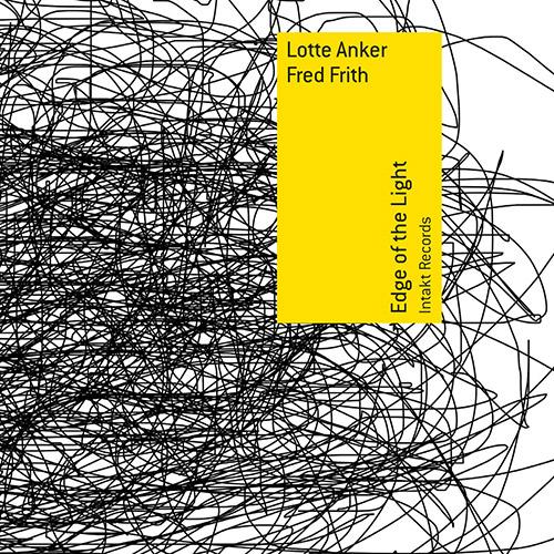 Anker, Lotte / Fred Frith: Edge Of The Light (Intakt)