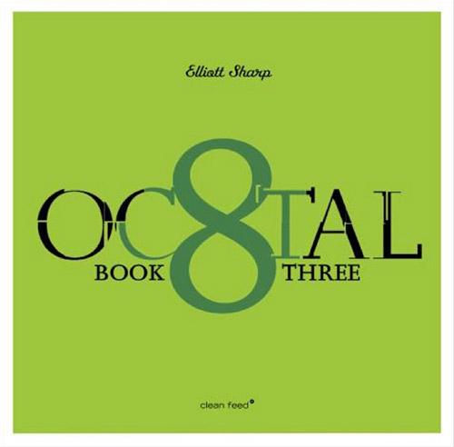 Sharp, Elliott: Octal Book 3 (Clean Feed)