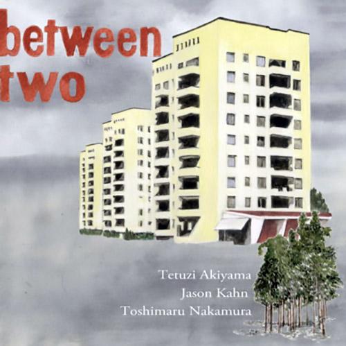 Akiyama, Tetuzi / Jason Kahn / Toshimaru Nakamura: Between Two (Meenna)