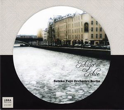 Fujii, Satoko Orchestra Berlin: Ichigo Ichie (Libra)