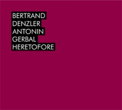 Denzler, Bertrand / Antonin Gerbal: Heretofore (Umlaut Records)