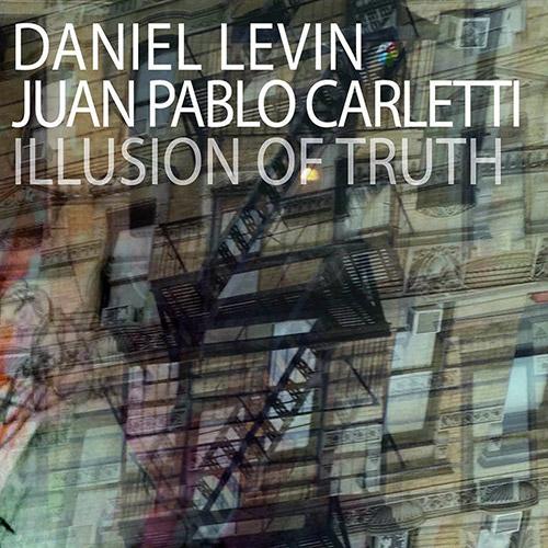 Levin, Daniel / Juan Pablo Carletti: Illusion of Truth (OutNow Recordings)