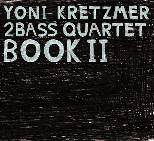Kretzmer, Yoni 2Bass Quartet: Book II [2 CDs] (OutNow Recordings)