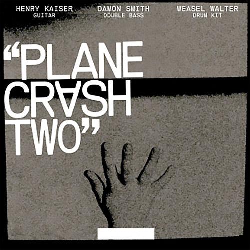 Kaiser, Henry / Damon Smith / Weasel Walter: Plane Crash Two (New Atlantis)