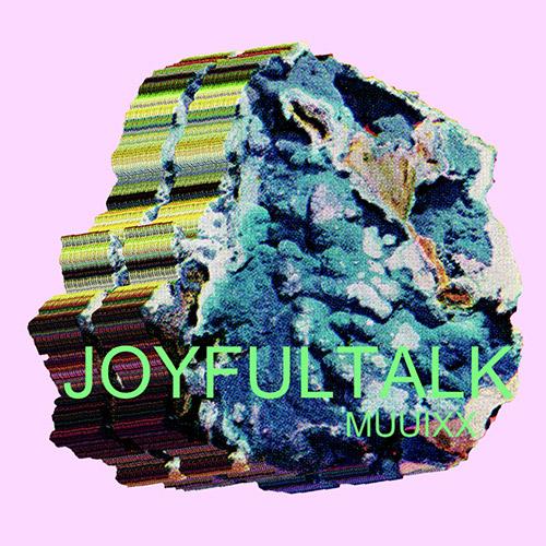 Joyfultalk: Muuixx (Drip Audio)