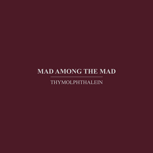 Thymolphthalein : Mad Among The Mad (Immediata)