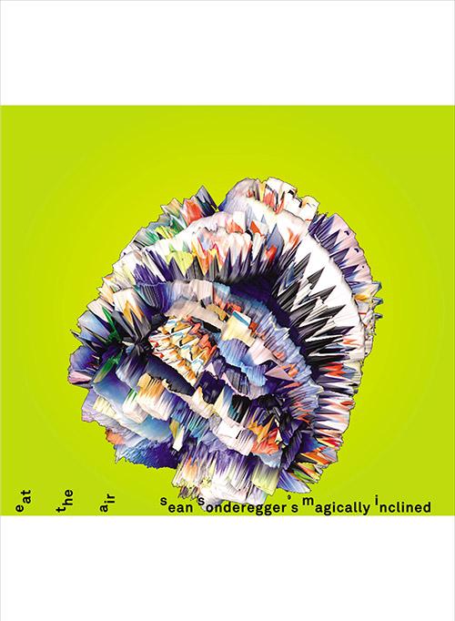 Sonderegger's, Sean Magically Inclined (feat Areni Agbabian): Eat The Air (Skirl)