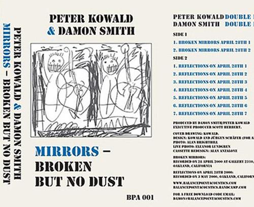 Kowald, Peter / Damon Smith: Mirrors, Broken - But No Dust [CASSETTE + DOWNLOAD] (Balance Point Acoustics)