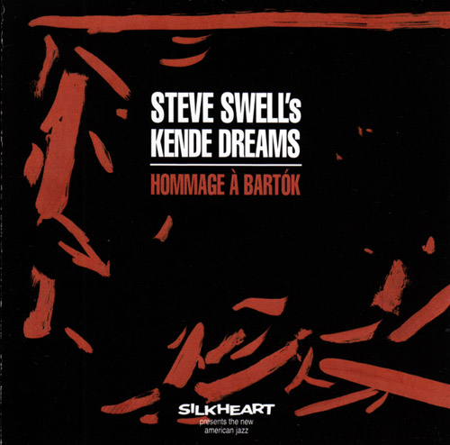 Swell's, Steve Kende Dreams (Swell/ Brown / Crothers / Parker / Taylor): Hommage A Bartok (Silkheart)