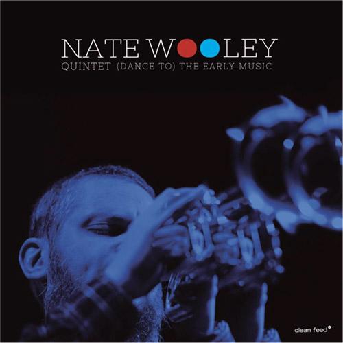 Wooley, Nate Quintet (Wooley / Sinton / Moran / Opsvik / Eisenstadt): (Dance to) The Early Music (Clean Feed)