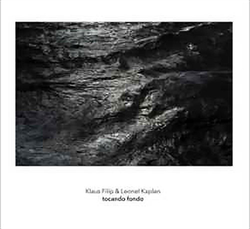 Filip, Klaus / Leonel Kaplan: Tocando Fondo (Another Timbre)