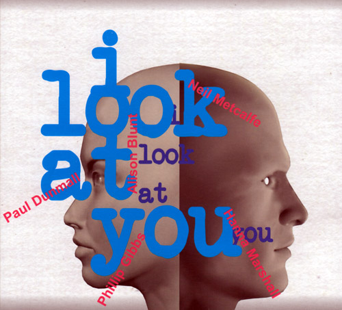 Dunmall, Paul / Phillip Gibbs / Alison Blunt / Neil Metcalfe / Hanna Marshall: I Look At You (FMR)