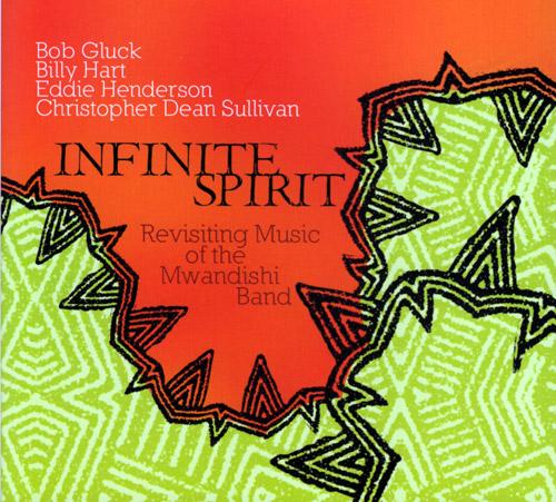 Infinite Spirit (Gluck / Hart / Henderson / Sullivan): Revisiting The Music Of Mwandishi Band (FMR)