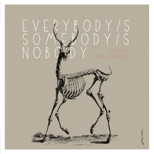 Frith, Fred / Darren Johnston: Everybody's Somebody's Nobody (Clean Feed)