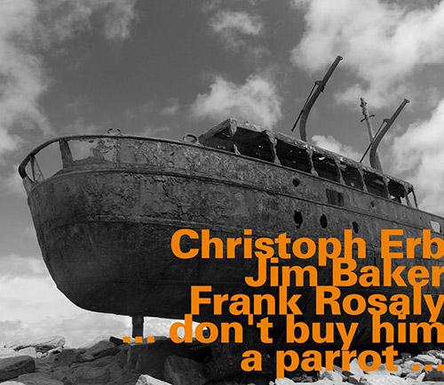 Erb, Christoph / Jim Baker / Frank Rosaly: ...Don't Buy Him A Parrot... (Hatology)