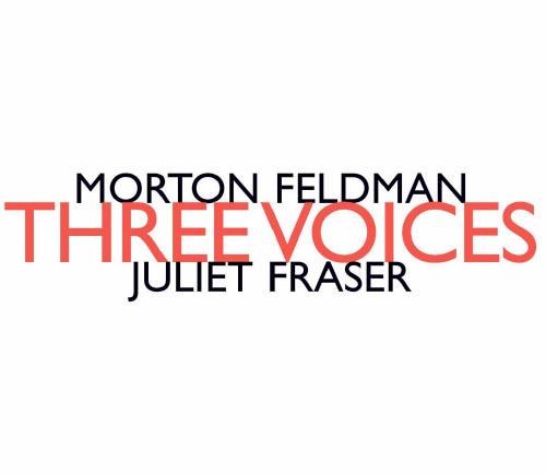 Feldman, Morton: Three Voices (performed by Juliet Fraser) (Hat [now] ART)