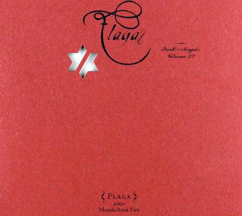 Flaga - John Zorn: Flaga: The Book Of Angels Volume 27 (Tzadik)