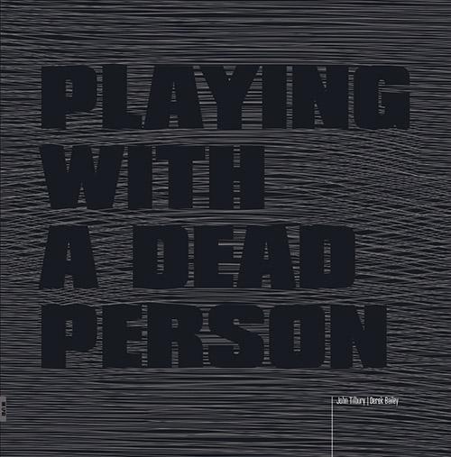Bailey, Derek / John Tilbury: Playing with a Dead Person [VINYL] (Bolt)