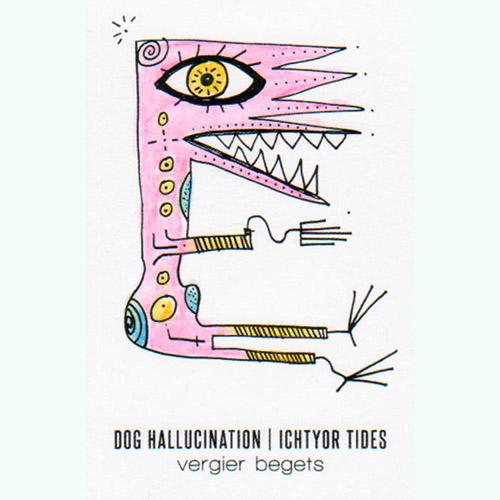 Dog Hallucination / Ichtyor Tides : Vergier Begets [CASSETTE] (Bicephalic)