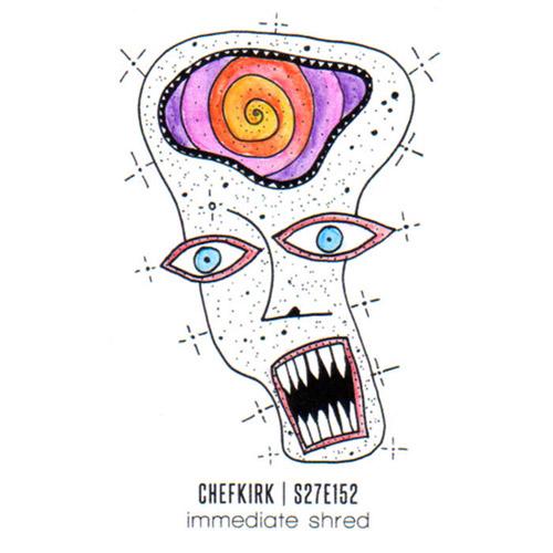 Chefkirk / S27E152 : Immediate Shred [CASSETTE] (Bicephalic)