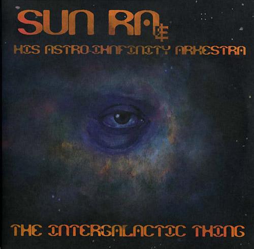 Sun Ra & His Astro Infinity Arkestra: The Intergalactic Thing [VINYL 2 LPS + DOWNLOAD CODE] (Roaratorio)