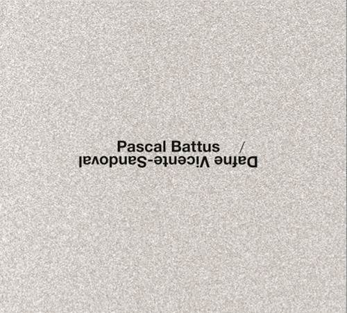 Battus, Pascal / Dafne Vicente-Sandoval : [2 CDs] (Potlatch)