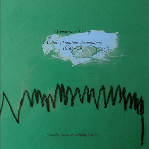 Ensemble Hodos: Lifework : A Unity - Ensemble Hodos plays Philip Corner (Vol. 1) (Umlaut Records)