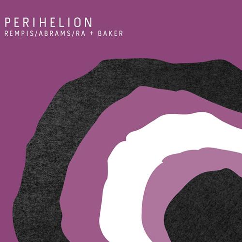 Rempis / Abrams / Ra + Baker: Perihelion [2 CDs] (Aerophonic)