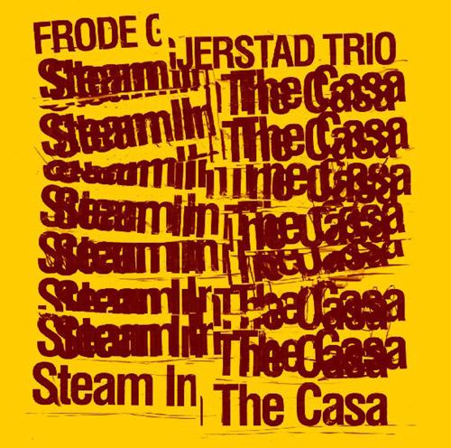 Gjerstad, Frode / Jon Rune Strom / Paal Nilssen-Love: Steam In the Casa (PNL)