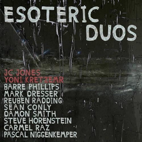 Jones, JC / Yoni Kretzmer (w/ Barre Philips / Mark Dresser / Reuben Radding / Sean Conly / Damon Smi (OutNow Recordings)