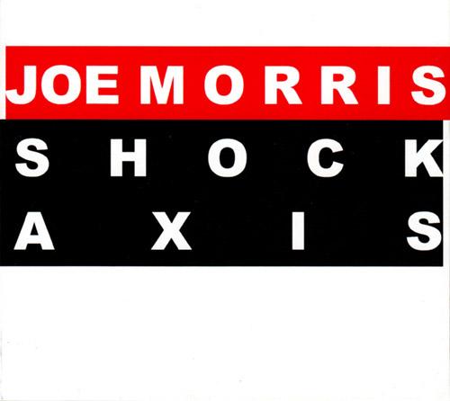 Morris, Joe: Shock Axis (Relative Pitch)