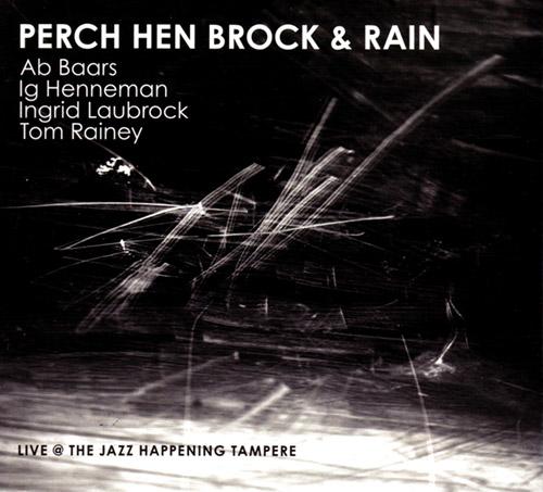 Baars, Ab  / Ig Henneman / Ingrid Laubrock / Tom Rainey: Perch Hen Brock & Rainy | Live @ The Jazz H (Relative Pitch)