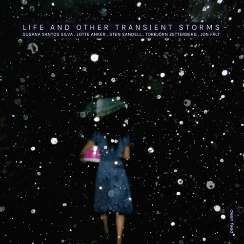 Silva / Anker / Sandell / Zetterberg / Falt: Life and Other Transient Storms (Clean Feed)