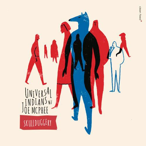 Universal Indians w/ Joe McPhee: Skullduggery [VINYL 2 LPs] (Clean Feed)