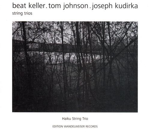 Keller, Beat / Tom Johnson / Joseph Kudirka: String Trios (Edition Wandelweiser Records)
