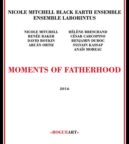Mitchell's, Nicole Black Earth Ensemble & Ensemble Laborintus: Moments Of Fatherhood (RogueArt)