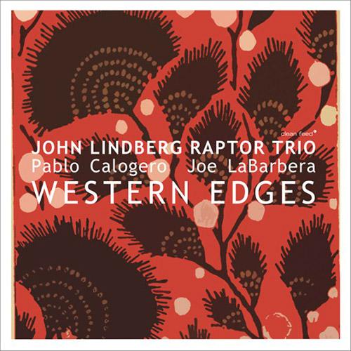 Lindberg, John Raptor Trio (Lindberg / Calogero / LaBarbera): Western Edges (Clean Feed)