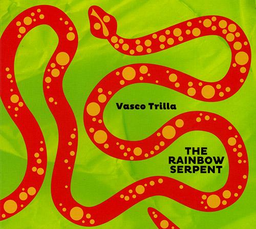 Trilla, Vasco : The Rainbow Serpent (FMR)
