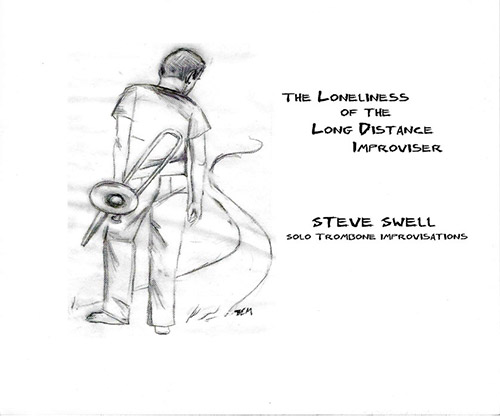 Swell, Steve: The Loneliness of the Long Distance Improviser (Swell Records)