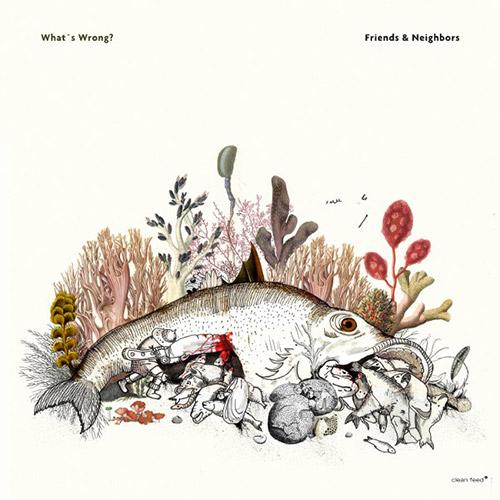 Friends & Neighbors (Roligheten / Johansson / Gronberg / Rune Strom / Ostvang): What's Wrong [VINYL] (Clean Feed)