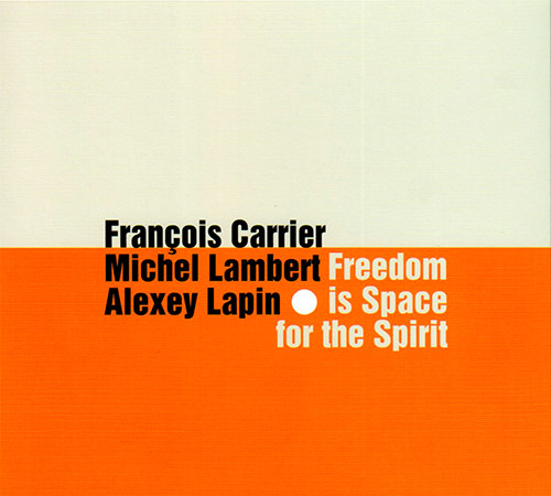 Carrier, Francois / Michel Lambert / Alexey Lapin: Freedom Is Space For The Spirit (FMR)