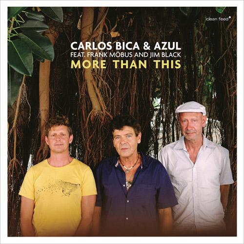 Bica, Carlos & Azul (w/ Frank Mobus / Jim Black): More Than This (Clean Feed)