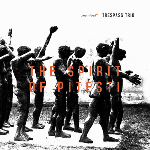Trespass Trio (Zanussi / Strid / Kuchen): The Spirit of Pitesti (Clean Feed)